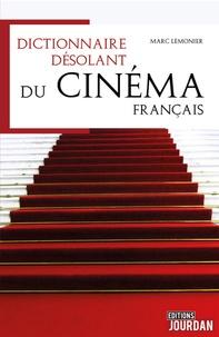 Dictionnaire désolant du cinéma francophone - Marc Lemonier |