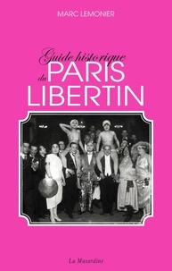 Marc Lemonier - Guide historique du Paris libertin.