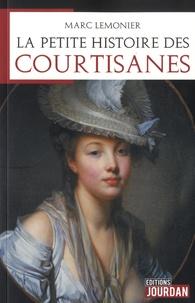 Marc Lemonier - La petite histoire des courtisanes.