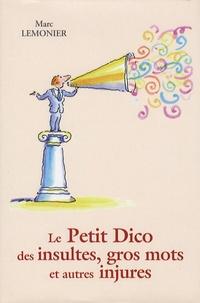 Marc Lemonier - Le petit dico des insultes, gros mots et autres injures.
