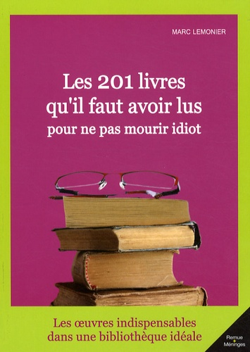 Marc Lemonier - Les 201 livres qu'il faut avoir lu pour ne pas mourir idiot.
