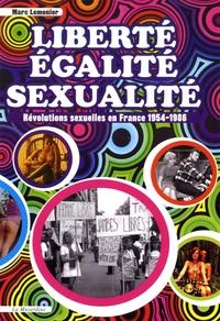 Marc Lemonier - Liberte, égalite, sexualité - Révolutions sexuelles en France 1954-1986.