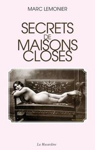 Marc Lemonier - Secrets de maisons closes - La légende noire et rose des bordels.