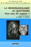 Marc Lemort et Stéphane Louryan - La neuroradiologie au quotidien - Vous avez dit urgence ?.