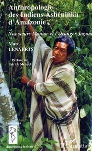 Marc Lenaerts - Anthropologie des Indiens Ashéninka d'Amazonie - Nos soeurs Manioc et l'étranger Jaguar.