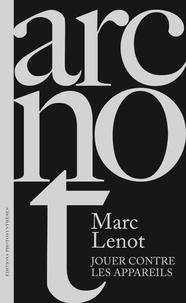 Marc Lenot - Jouer contre les appareils - De la photographie expérimentale.