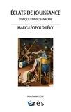 Marc-Léopold Levy - Eclats de jouissance - Ethique et psychanalyse.