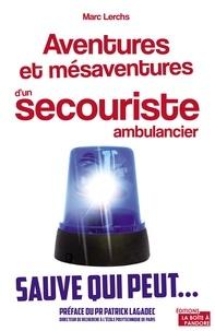 Marc Lerchs - Aventures et mésaventures d'un secouriste ambulancier.