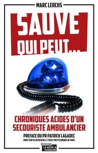 Marc Lerchs - Sauve qui peut... - Chroniques acides d'un secouriste ambulancier.