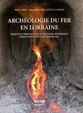 Marc Leroy et Paul Merluzzo - Archéologie du fer en Lorraine - Minette et production du fer en bas fourneaux dans l'Antiquité et au Moyen Age.