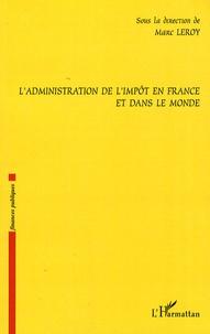 L'administration de l'impôt en France et dans le monde - Marc Leroy |