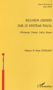 Marc Leroy - Regards croisés sur le système fiscal - Allemagne, France, Italie, Russie.