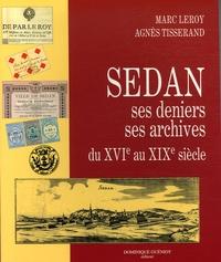 Marc Leroy et Agnès Tisserand - Sedan - Ses deniers, ses archives du XVIè siècle au XIXè siècle.