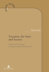Marc Leroy - Taxation, the State and Society - The Fiscal Sociology of Interventionist Democracy.