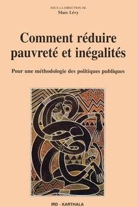 Marc Lévy - Comment réduire pauvreté et inégalité - Pour une méthodologie des politiques publiques.