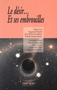 Marc Lévy et Augustin Menard - Le désir... et ses embrouilles - Actes du colloque organisé par le Collège des humanités, Montpellier les 26 et 27 septembre 2015.