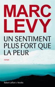 Marc Levy - Un sentiment plus fort que la peur.