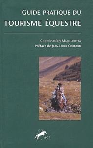 Marc Lhotka et  Collectif - Guide pratique du tourisme équestre à l'usage des cavaliers et des accompagnateurs.