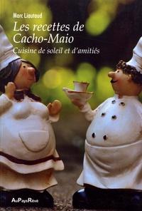 Marc Liautaud - Les recettes de Cacho-Maio - Cuisine de soleil et d'amitiés.