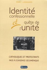 Marc Lienhard - Identité confessionnelle et quête de l'unité - Catholiques et protestants face à l'exigence oecuménique.