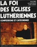 Marc Lienhard et André Birmelé - La foi des églises luthériennes - Confessions et catéchismes.