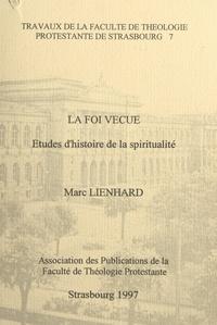 Marc Lienhard et  Faculté de théologie protestan - La foi vécue - Études d'histoire de la spiritualité.