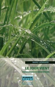 Marc Lienhard - Le jour vient - Prédications et méditations.