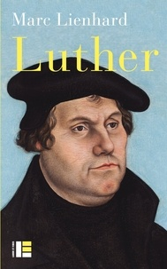 Marc Lienhard - Luther - Ses sources, sa pensée, sa place dans l'histoire.