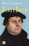Marc Lienhard - Luther - Ses sources, sa pensée, sa trace dans l'histoire.