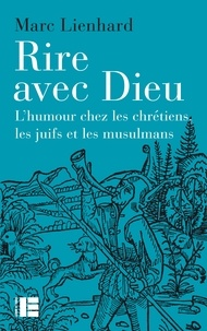 Marc Lienhard - Rire avec Dieu - L'humour chez les chrétiens, les juifs et les musulmans.