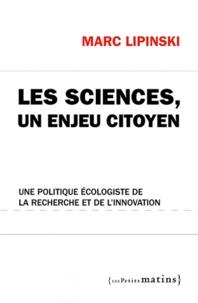Marc Lipinski - Les sciences, un enjeu citoyen - Une politique écologiste de la recherche et de l'innovation.