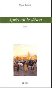 Marc Lobet - Après toi, le désert.