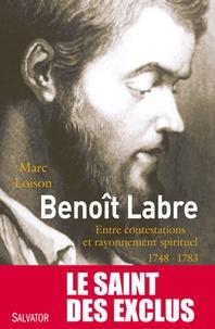 Marc Loison - Benoit Labre (1748-1783) - Entre contestations et rayonnement spirituel.