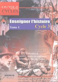 Marc Loison et Rose-Marie Bloquet - Enseigner l'Histoire au Cycle 3 - Tome 1, Passer du domaine d'activités au champ disciplinaire au CE2 et dans les classes à cours multiples.