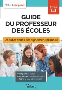 Marc Loison et Valérie Bouquillon - Guide du professeur des écoles - Cycles 1 à 3. Débuter dans l'enseignement primaire.