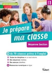 Marc Loison et Valérie Bouquillon - Je prépare ma classe de Moyenne Section Cycle 1.
