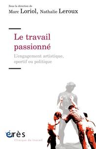 Marc Loriol et Nathalie Leroux - Le travail passionné - L'engagement artistique, sportif ou politique.