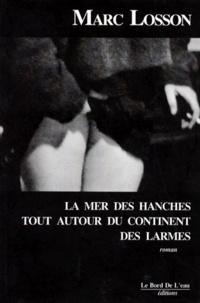 Marc Losson - La mer des hanches tout autour du continent des larmes.