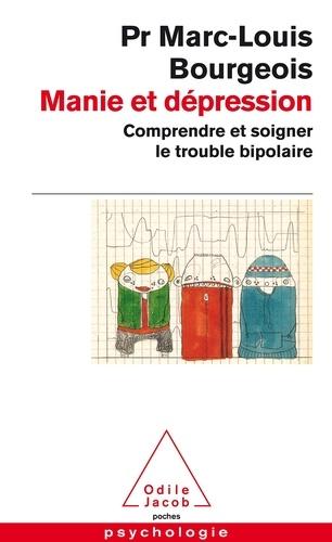 Marc-Louis Bourgeois - Manie et dépression - Comprendre et soigner le trouble bipolaire.