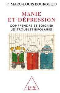 Marc-Louis Bourgeois - Manie et dépression - Comprendre et soigner les troubles bipolaires.