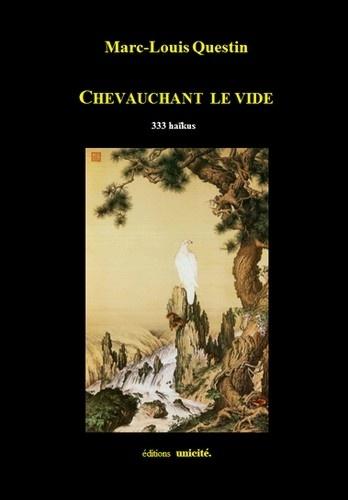 Marc-Louis Questin - Chevauchant le vide - 333 haikus.