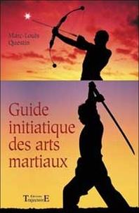 Marc-Louis Questin - Le guide initiatique des arts martiaux - La voie sublime des énergies.