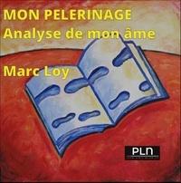Marc Loy - Mon Pèlerinage - Ma psychanalyse ou l'analyse de mon âme.