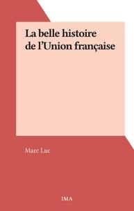 Marc Luc - La belle histoire de l'Union française.
