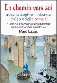 En chemin vers soi avec la sophro-thérapie existencielle - 7 clefs pour adopter un regard différent sur les événements de notre vie, tome 2.pdf