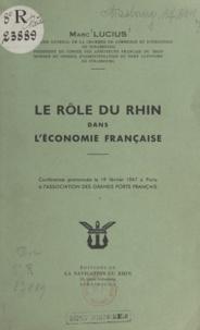Marc Lucius - Le rôle du Rhin dans l'économie française - Conférence prononcée le 19 février 1947 à Paris à l'Association des Grands Ports Français.