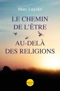 Télécharger un livre électronique à partir de google books gratuitement Le chemin de l'être au-delà des religions 9782750914356 par Marc Luyckx Ghisi MOBI iBook