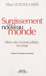 Marc Luyckx Ghisi - Surgissement d'un nouveau monde - Valeurs, vision, économie et politique... tout change.