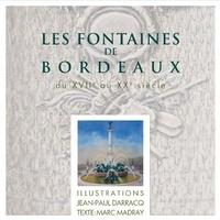 Marc Madray et Jean-Paul Darracq - Les fontaines de Bordeaux - Du XVIIe au XXe siècle.