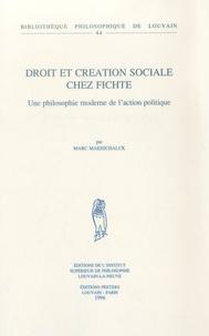Marc Maesschalck - Droit et création sociale chez Fichte - Une philosophie moderne de l'action politique.